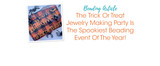 The Trick Or Treat Jewelry Making Party Is The Spookiest Beading Event Of The Year!