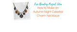 How to Make an Autumn Night Celestial Charm Necklace