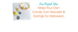 Make Your Own Candy Corn Bracelet & Earrings for Halloween