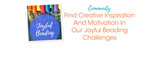 Find Creative Inspiration And Motivation In Our Joyful Beading Challenges