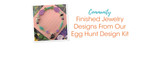 Finished Jewelry Designs From Our Egg Hunt Design Kit