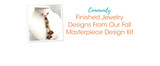 Finished Jewelry Designs From Our Fall Masterpiece Design Kit
