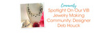 Spotlight On Our VIB Jewelry Making Community: Designer Deb Houck