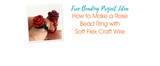 How to Make a Rose Bead Ring with Soft Flex Craft Wire