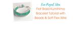 Flat Braid Kumihimo Bracelet Tutorial with Beads & Soft Flex Wire