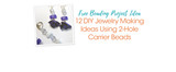 Free Beading Project Ideas: 12 DIY Jewelry Making Ideas Using 2-Hole Carrier Beads
