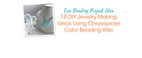 Free Beading Project Ideas: 18 DIY Jewelry Making Ideas Using Chrysoprase Color Beading Wire