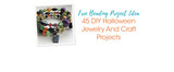 Free Beading Project Ideas: 45 DIY Halloween Jewelry And Craft Projects