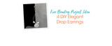 Free Beading Project Ideas: 4 DIY Elegant Drop Earrings