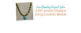 Free Beading Project Ideas: 4 DIY Jewelry Designs Using Ceramic Beads