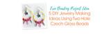 Free Beading Project Ideas: 5 DIY Jewelry Making Ideas Using Two Hole Czech Glass Beads