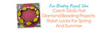 Czech Glass Flat Diamond Beading Projects: Stylish Looks For Spring And Summer