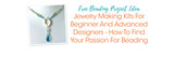 Jewelry Making Kits For Beginner And Advanced Designers - How To Find Your Passion For Beading