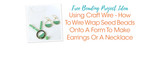 Using Craft Wire - How To Wire Wrap Seed Beads Onto A Form To Make Earrings Or A Necklace