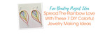 Free Beading Project Ideas: Spread The Rainbow Love With These 7 DIY Colorful Jewelry Making Ideas