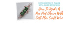 How To Make A Pea Pod Charm With Soft Flex Craft Wire