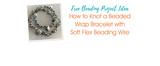 How to Knot a Beaded Wrap Bracelet with Soft Flex Beading Wire