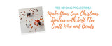 Make Your Own Christmas Spiders with Soft Flex Craft Wire and Beads