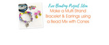 Make a Multi Strand Bracelet & Earrings using a Bead Mix with Cones