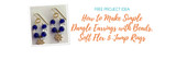 How to Make Simple Dangle Earrings with Beads, Soft Flex and Jump Rings