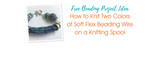 How to Knit Two Colors of Soft Flex Beading Wire on a Knitting Spool