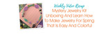 Weekly Video Recap: Mystery Jewelry Kit Unboxing And Learn How To Make Jewelry For Spring That Is Easy And Colorful