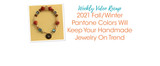 2021 Fall/Winter Pantone Colors Will Keep Your Handmade Jewelry On Trend
