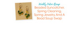 Weekly Video Recap: Beaded Suncatcher, Spring Cleaning, Spring Jewelry, And A Bead Soup Swap