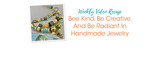 Weekly Video Recap: Bee Kind, Be Creative, And Be Radiant In Handmade Jewelry