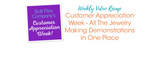 Customer Appreciation Week - All The Jewelry Making Demonstrations In One Place
