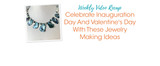 Weekly Video Recap: Celebrate Inauguration Day And Valentine's Day With These Jewelry Making Ideas