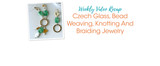 Weekly Video Recap: Czech Glass, Bead Weaving, Knotting And Braiding Jewelry