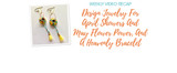 Weekly Video Recap: Design Jewelry For April Showers And May Flower Power, And A Heavenly Bracelet