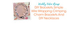Weekly Video Recap: DIY Bracelets, Simple Wire Wrapping, Crimping, Charm Bracelets And DIY Necklaces