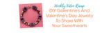Weekly Video Recap: DIY Galentine's And Valentine's Day Jewelry To Share WIth Your Sweethearts