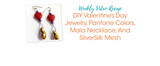 Weekly Video Recap: DIY Valentine's Day Jewelry, Pantone Colors, Mala Necklace, And SilverSilk Mesh