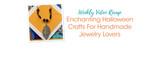 Enchanting Halloween Crafts For Handmade Jewelry Lovers