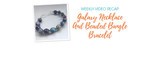 Weekly Video Recap: Galaxy Necklace And Beaded Bangle Bracelet