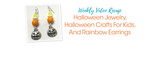 Weekly Video Recap: Halloween Jewelry, Halloween Crafts For Kids, And Rainbow Earrings