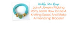 Weekly Video Recap: Join A Jewelry Making Party, Learn How To Use A Knitting Spool, And Make A Friendship Bracelet