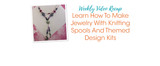 Weekly Video Recap: Learn How To Make Jewelry With Knitting Spools And Themed Design Kits