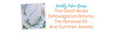 Weekly Video Recap: The Great Bead Extravaganza Returns, The Renewal Kit, And Summer Jewelry