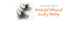Weekly Video Recap: Wonderful Whimsical Jewelry Making