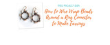 How to Wire Wrap Beads Around a Ring Connector to Make Earrings