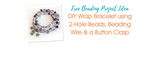 DIY Wrap Bracelet using 2-Hole Beads, Beading Wire & a Button Clasp