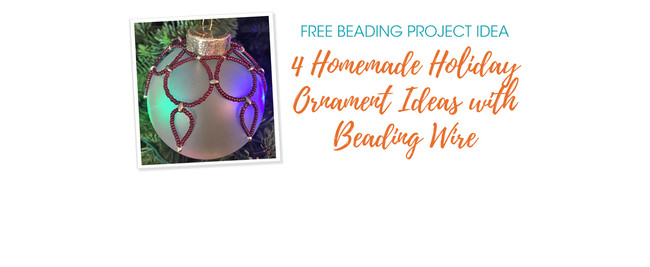 4 Homemade Holiday Ornament Ideas with Beading Wire