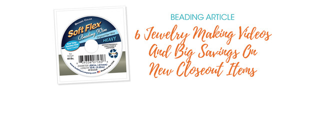 6 Jewelry Making Videos And Big Savings On New Closeout Items