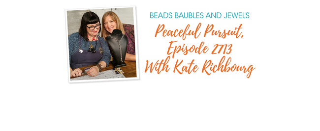 Beads Baubles And Jewels - Peaceful Pursuit, Episode 2713 With Kate Richbourg