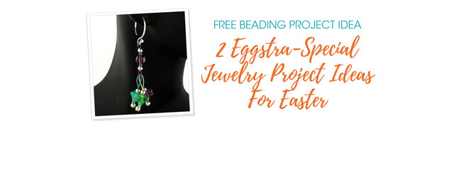 2 Eggstra-Special Jewelry Project Ideas For Easter