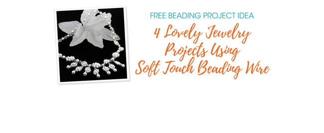 4 Lovely Jewelry Projects Using Soft Touch Beading Wire